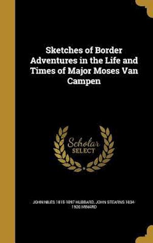 Sketches of Border Adventures in the Life and Times of Major Moses Van Campen af John Stearns 1834-1920 Minard, John Niles 1815-1897 Hubbard