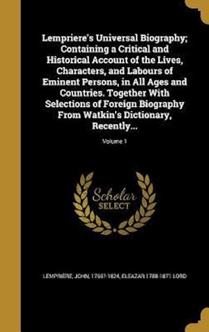 Bog, hardback Lempriere's Universal Biography; Containing a Critical and Historical Account of the Lives, Characters, and Labours of Eminent Persons, in All Ages an af Eleazar 1788-1871 Lord