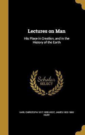 Lectures on Man af Karl Christoph 1817-1895 Vogt, James 1833-1869 Hunt