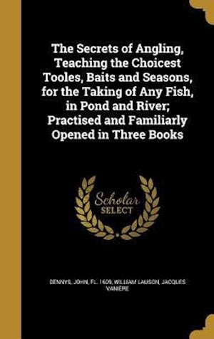 Bog, hardback The Secrets of Angling, Teaching the Choicest Tooles, Baits and Seasons, for the Taking of Any Fish, in Pond and River; Practised and Familiarly Opene af William Lauson, Jacques Vaniere