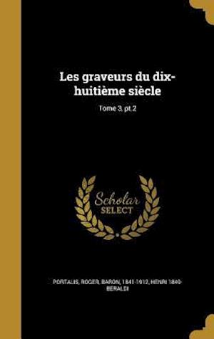 Bog, hardback Les Graveurs Du Dix-Huitieme Siecle; Tome 3, PT.2 af Henri 1849- Beraldi