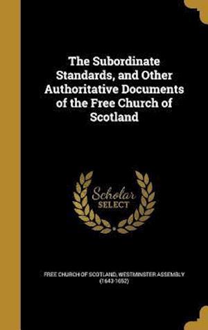 Bog, hardback The Subordinate Standards, and Other Authoritative Documents of the Free Church of Scotland
