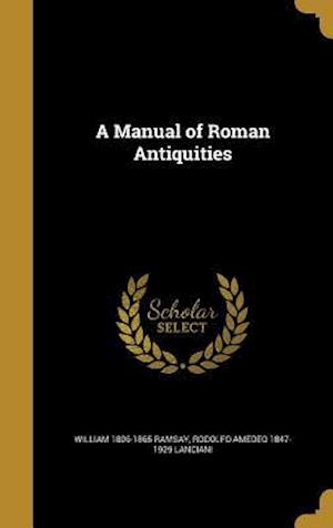 A Manual of Roman Antiquities af William 1806-1865 Ramsay, Rodolfo Amedeo 1847-1929 Lanciani