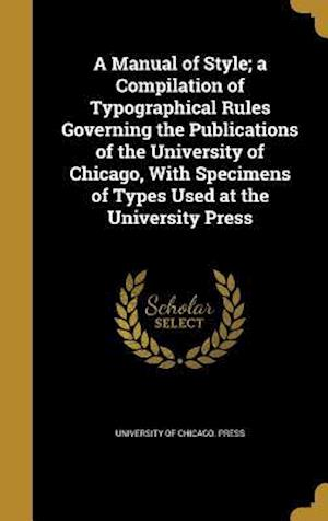 Bog, hardback A   Manual of Style; A Compilation of Typographical Rules Governing the Publications of the University of Chicago, with Specimens of Types Used at the
