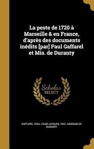 Bog, hardback La Peste de 1720 a Marseille & En France, D'Apres Des Documents Inedits [Par] Paul Gaffarel Et MIS. de Duranty af Marquis De Duranty