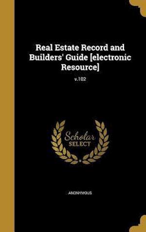 Bog, hardback Real Estate Record and Builders' Guide [Electronic Resource]; V.102