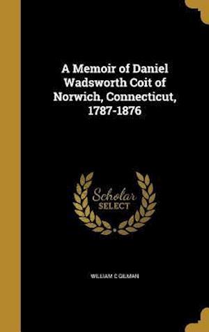 Bog, hardback A Memoir of Daniel Wadsworth Coit of Norwich, Connecticut, 1787-1876 af William C. Gilman