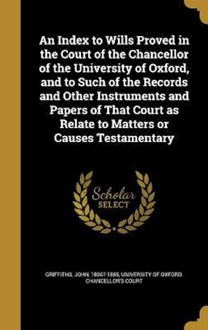 Bog, hardback An  Index to Wills Proved in the Court of the Chancellor of the University of Oxford, and to Such of the Records and Other Instruments and Papers of T