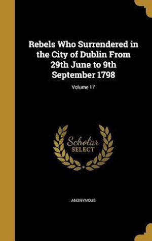 Bog, hardback Rebels Who Surrendered in the City of Dublin from 29th June to 9th September 1798; Volume 17