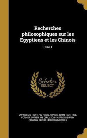 Recherches Philosophiques Sur Les Egyptiens Et Les Chinois; Tome 1 af Cornelius 1739-1799 Pauw