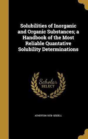 Solubilities of Inorganic and Organic Substances; A Handbook of the Most Reliable Quantative Solubility Determinations af Atherton 1878- Seidell