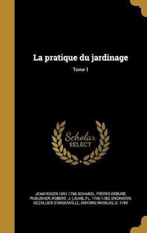 Bog, hardback La Pratique Du Jardinage; Tome 1 af Jean Roger 1691-1768 Schabol
