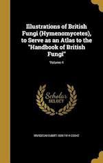 Illustrations of British Fungi (Hymenomycetes), to Serve as an Atlas to the Handbook of British Fungi; Volume 4 af Mordecai Cubitt 1825-1914 Cooke