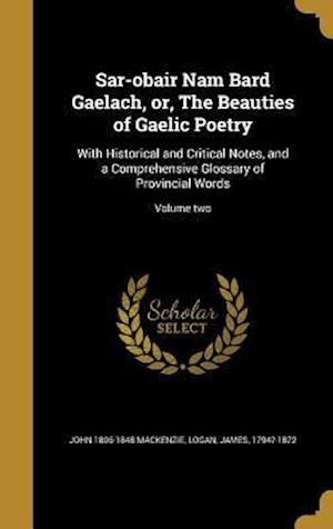 Sar-Obair Nam Bard Gaelach, Or, the Beauties of Gaelic Poetry af John 1806-1848 MacKenzie