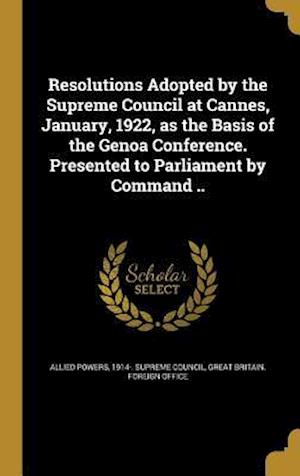 Bog, hardback Resolutions Adopted by the Supreme Council at Cannes, January, 1922, as the Basis of the Genoa Conference. Presented to Parliament by Command ..
