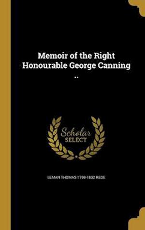 Memoir of the Right Honourable George Canning .. af Leman Thomas 1799-1832 Rede