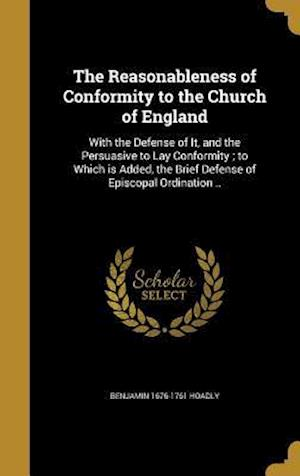 The Reasonableness of Conformity to the Church of England af Benjamin 1676-1761 Hoadly