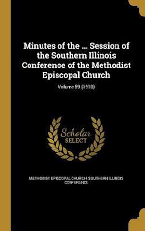 Bog, hardback Minutes of the ... Session of the Southern Illinois Conference of the Methodist Episcopal Church; Volume 59 (1910)