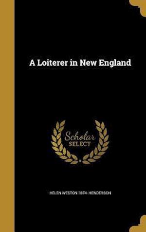Bog, hardback A Loiterer in New England af Helen Weston 1874- Henderson