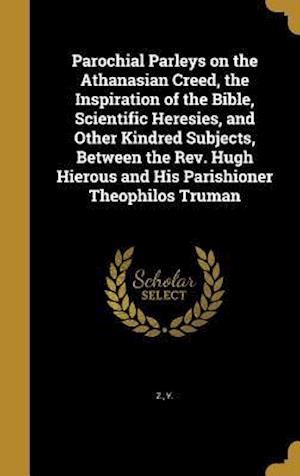 Bog, hardback Parochial Parleys on the Athanasian Creed, the Inspiration of the Bible, Scientific Heresies, and Other Kindred Subjects, Between the REV. Hugh Hierou