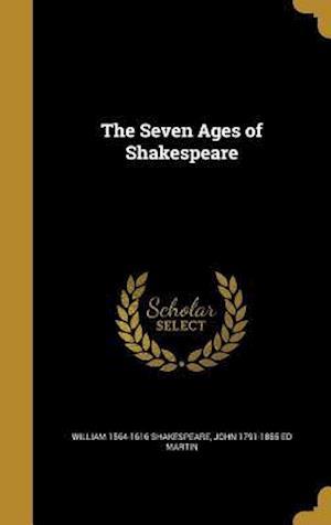 Bog, hardback The Seven Ages of Shakespeare af John 1791-1855 Ed Martin, William 1564-1616 Shakespeare