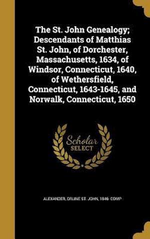 Bog, hardback The St. John Genealogy; Descendants of Matthias St. John, of Dorchester, Massachusetts, 1634, of Windsor, Connecticut, 1640, of Wethersfield, Connecti
