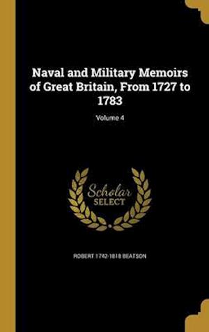 Naval and Military Memoirs of Great Britain, from 1727 to 1783; Volume 4 af Robert 1742-1818 Beatson
