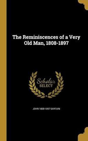 The Reminiscences of a Very Old Man, 1808-1897 af John 1808-1897 Sartain