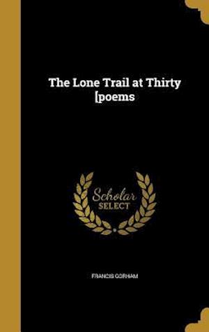 Bog, hardback The Lone Trail at Thirty [Poems af Francis Gorham