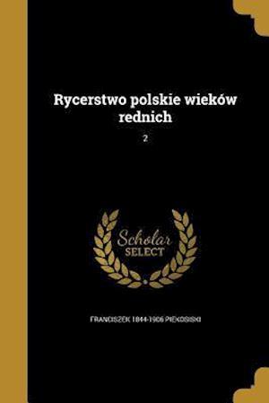 Rycerstwo Polskie Wiekow Rednich; 2 af Franciszek 1844-1906 Piekosiski