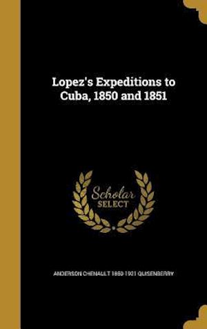 Bog, hardback Lopez's Expeditions to Cuba, 1850 and 1851 af Anderson Chenault 1850-1921 Quisenberry