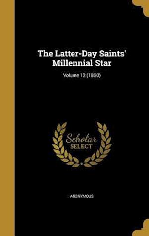 Bog, hardback The Latter-Day Saints' Millennial Star; Volume 12 (1850)