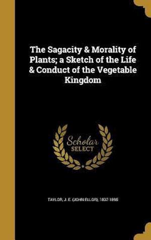 Bog, hardback The Sagacity & Morality of Plants; A Sketch of the Life & Conduct of the Vegetable Kingdom