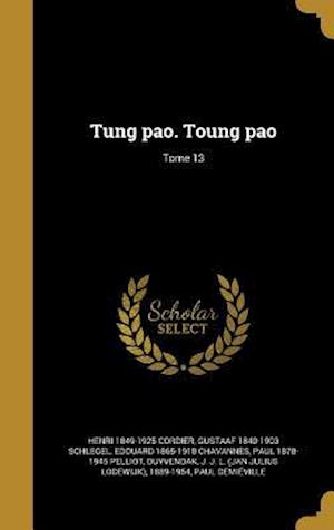 Bog, hardback Tung Pao. Toung Pao; Tome 13 af Gustaaf 1840-1903 Schlegel, Henri 1849-1925 Cordier, Edouard 1865-1918 Chavannes