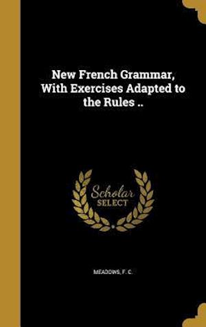 Bog, hardback New French Grammar, with Exercises Adapted to the Rules ..