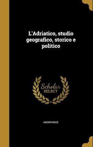 Bog, hardback L'Adriatico, Studio Geografico, Storico E Politico