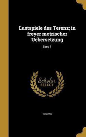 Bog, hardback Lustspiele Des Terenz; In Freyer Metrischer Uebersetzung; Band 1