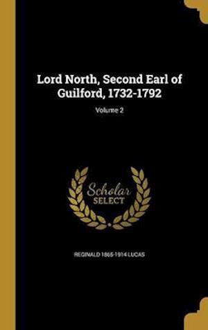 Lord North, Second Earl of Guilford, 1732-1792; Volume 2 af Reginald 1865-1914 Lucas