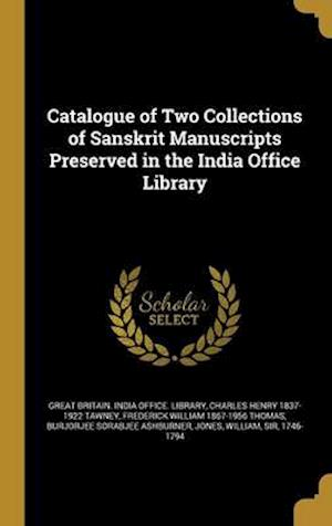 Catalogue of Two Collections of Sanskrit Manuscripts Preserved in the India Office Library af Charles Henry 1837-1922 Tawney, Frederick William 1867-1956 Thomas