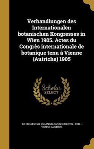 Bog, hardback Verhandlungen Des Internationalen Botanischen Kongresses in Wien 1905. Actes Du Congres Internationale de Botanique Tenu a Vienne (Autriche) 1905