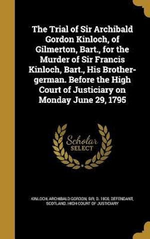 Bog, hardback The Trial of Sir Archibald Gordon Kinloch, of Gilmerton, Bart., for the Murder of Sir Francis Kinloch, Bart., His Brother-German. Before the High Cour