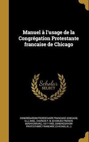 Bog, hardback Manuel A L'Usage de La Congregation Protestante Francaise de Chicago