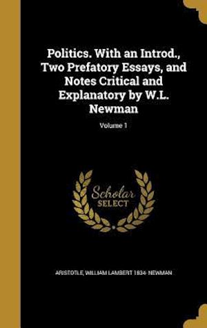 Politics. with an Introd., Two Prefatory Essays, and Notes Critical and Explanatory by W.L. Newman; Volume 1 af William Lambert 1834- Newman