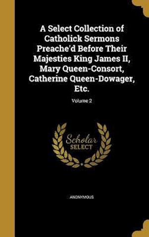 Bog, hardback A   Select Collection of Catholick Sermons Preache'd Before Their Majesties King James II, Mary Queen-Consort, Catherine Queen-Dowager, Etc.; Volume 2