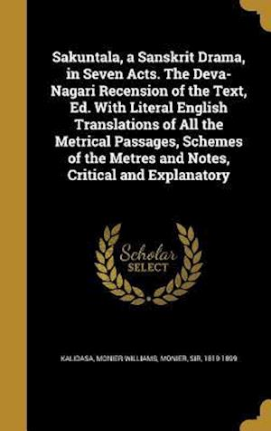 Bog, hardback Sakuntala, a Sanskrit Drama, in Seven Acts. the Deva-Nagari Recension of the Text, Ed. with Literal English Translations of All the Metrical Passages,