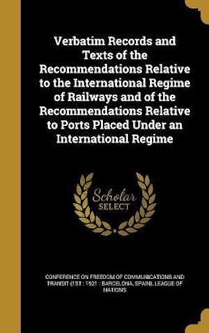 Bog, hardback Verbatim Records and Texts of the Recommendations Relative to the International Regime of Railways and of the Recommendations Relative to Ports Placed