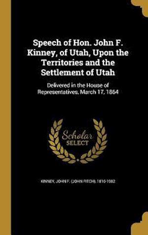 Bog, hardback Speech of Hon. John F. Kinney, of Utah, Upon the Territories and the Settlement of Utah