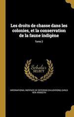 Les Droits de Chasse Dans Les Colonies, Et La Conservation de La Faune Indigene; Tome 2 af Carlo 1876- Rossetti