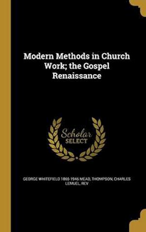 Modern Methods in Church Work; The Gospel Renaissance af George Whitefield 1865-1946 Mead