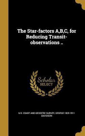 Bog, hardback The Star-Factors A, B, C, for Reducing Transit-Observations .. af George 1825-1911 Davidson